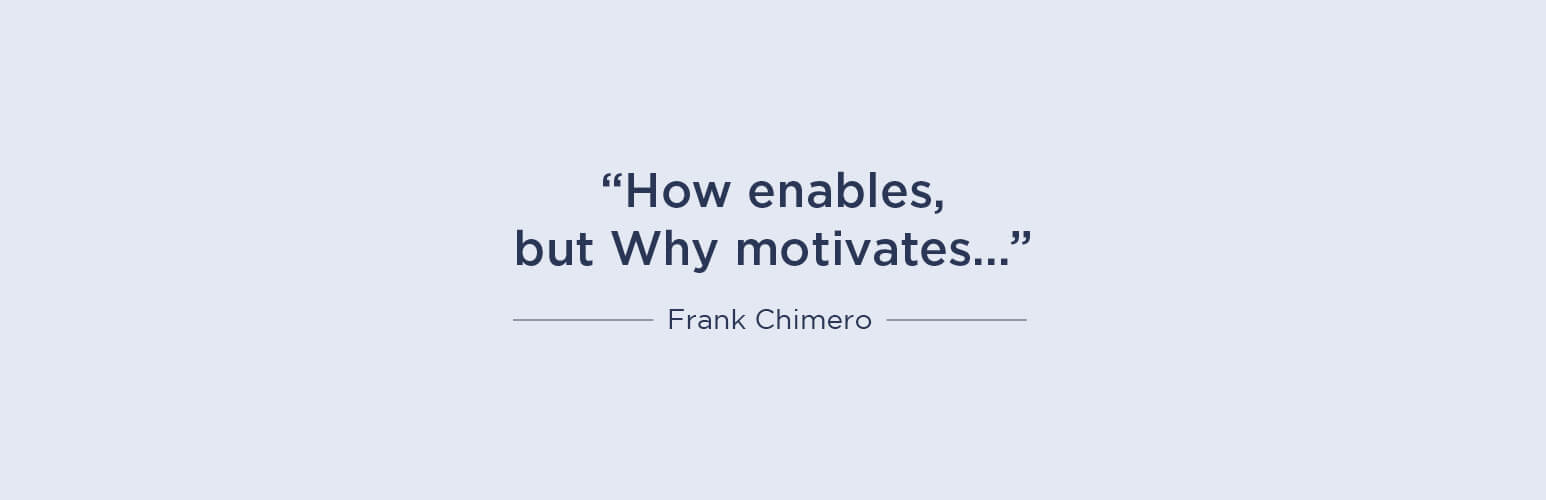 How enables, but Why motivates... - Frank Chimero