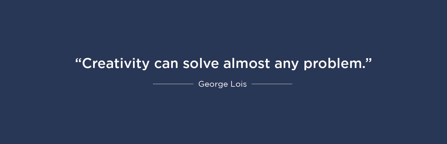 Creativity can solve almost any problem - George Lois