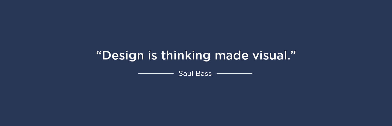 Design is thinking made visual - Saul Bass