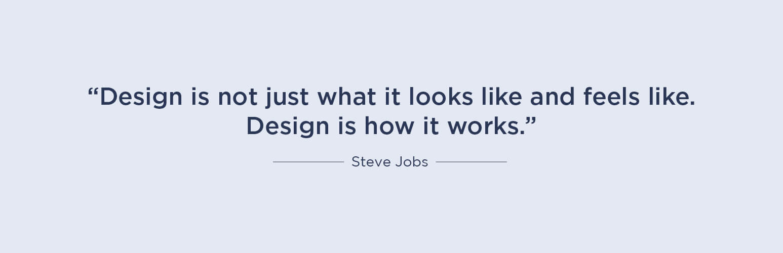 Design is not just what it looks like and feels like. Design is how it works - Steve Jobs