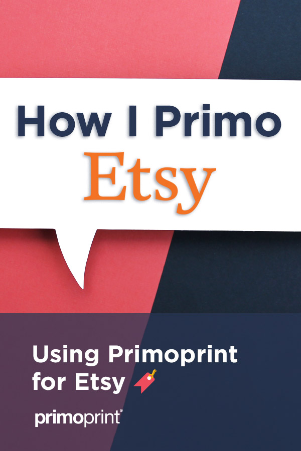 Primoprint can help you with all aspects of having an Etsy shop.